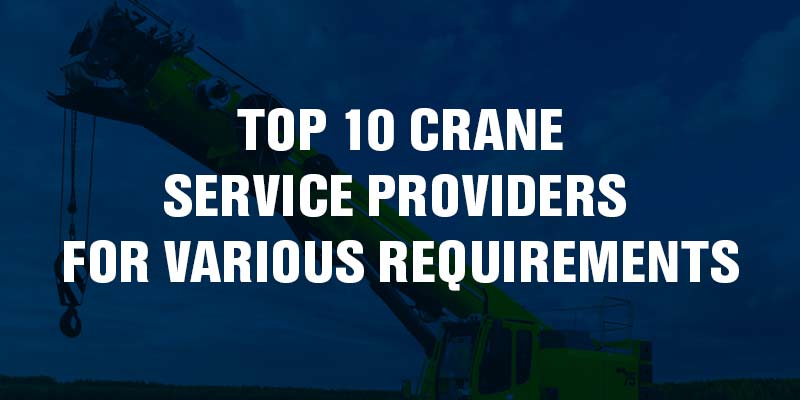 Top 10 Crane Service Providers for Various Requirements