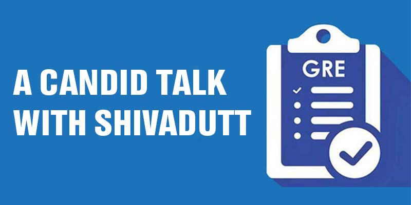 12 Point Gre Score Boost: A Candid Talk With Shivadutt