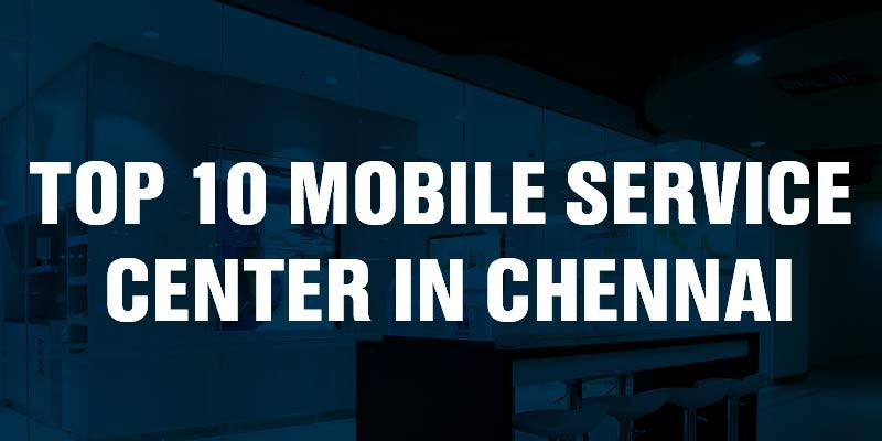 Top 10 Mobile Service Center in Chennai