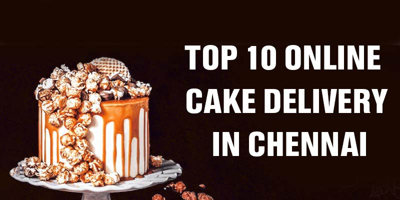 Top 10 Online Cake Delivery in Chennai
