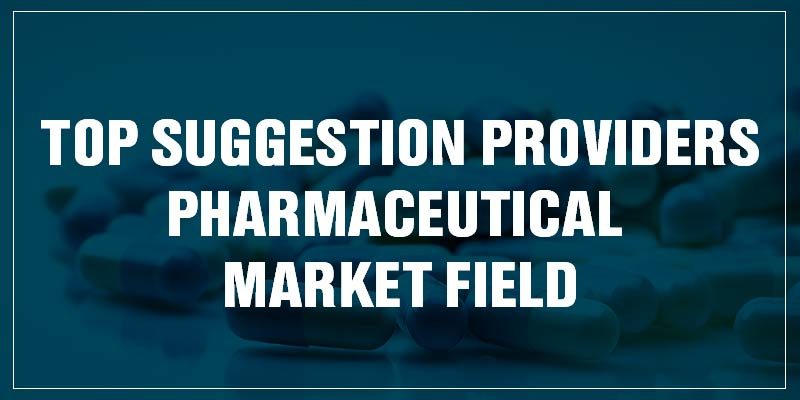 Top Suggestion Providers Pharmaceutical Market Field